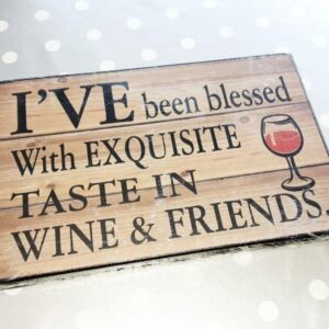 I've Been Blessed With Exquisite Taste In Wine & Friends Sign