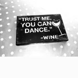 Trust Me You Can Dance Wine Wooden Sign